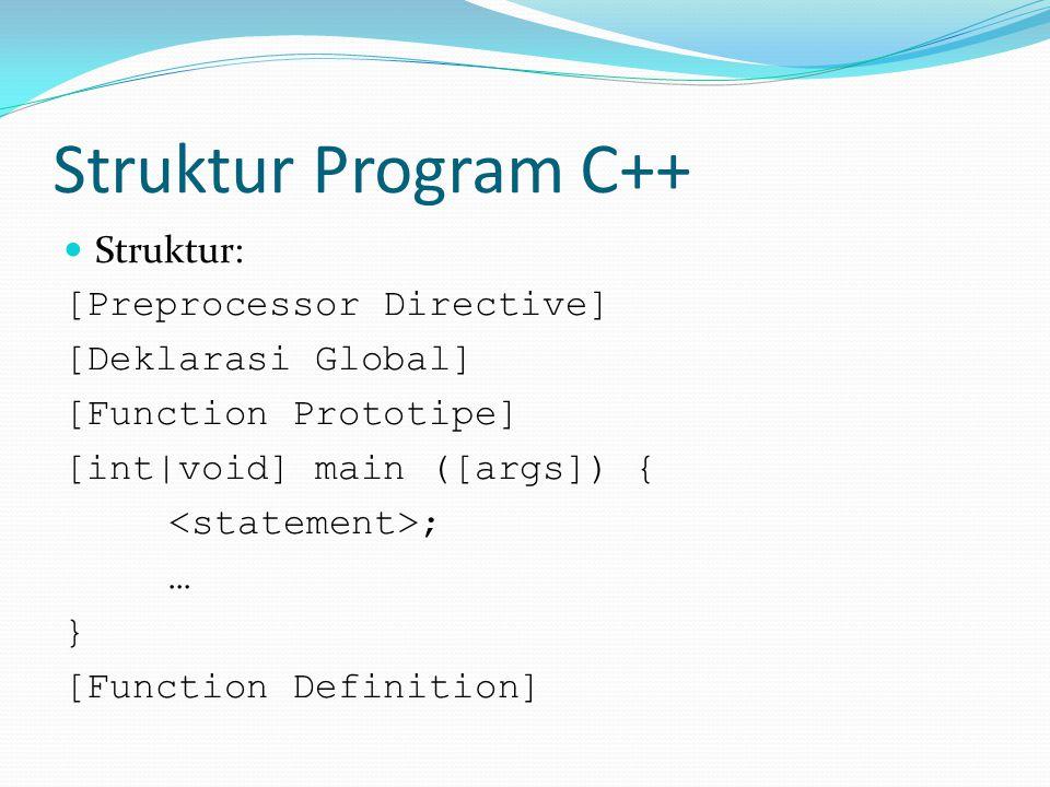 Struktur Program C++ Struktur: [Preprocessor Directive]